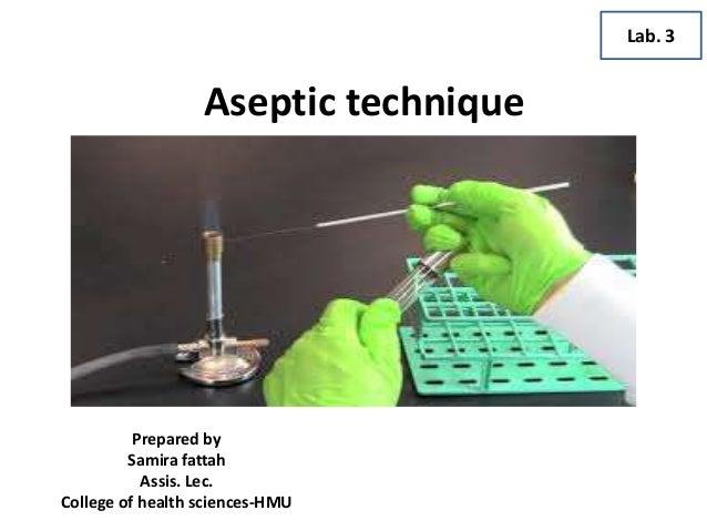 Aseptic technique Prepared by Samira fattah Assis. Lec. College of health sciences-HMU Lab. 3