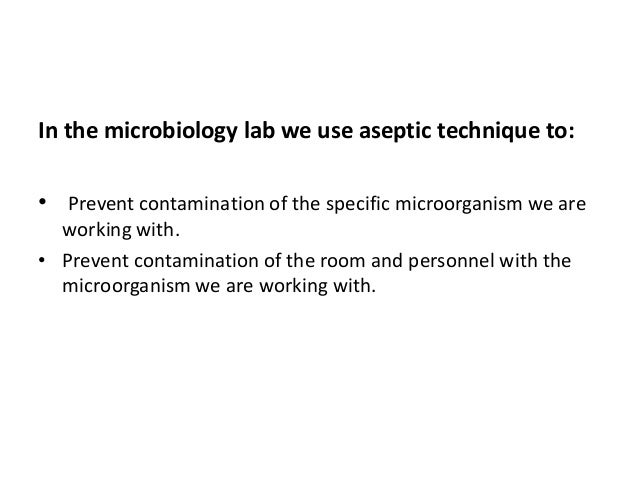 essay on aseptic technique Proper aseptic technique essay - aseptic technique aseptic technique is a combination of principles and practices used during experiments to prevent or reduce the possibility of unwanted microorganisms from getting into cell cultures, sterile solutions and supplies.