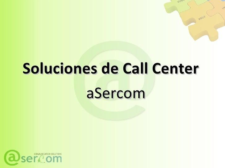 Soluciones de Call Center aSercom