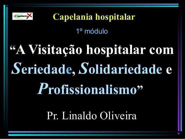 """Capelania hospitalar 1º módulo1º módulo """"A Visitação hospitalar com Seriedade, Solidariedade e Profissionalismo"""" Pr. Linal..."""