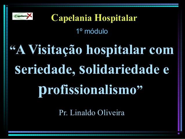 """Capelania Hospitalar 1º módulo """"A Visitação hospitalar com seriedade, solidariedade e profissionalismo"""" Pr. Linaldo Olivei..."""