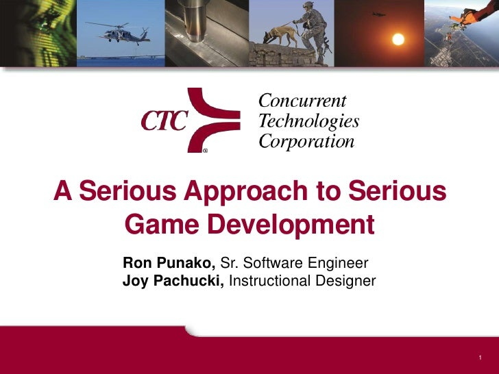 A Serious Approach to Serious Game Development<br />Ron Punako, Sr. Software EngineerJoy Pachucki, Instructional Designer<...