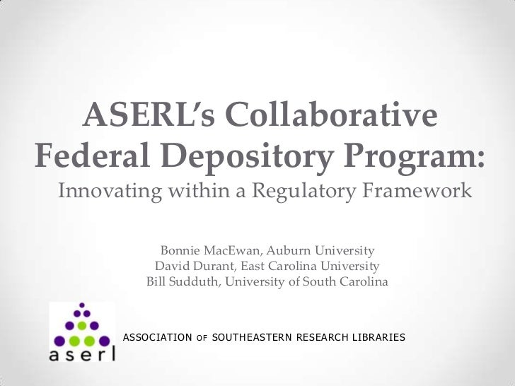 ASERL's CollaborativeFederal Depository Program: Innovating within a Regulatory Framework             Bonnie MacEwan, Aubu...
