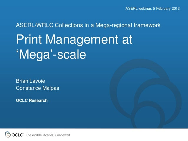 "ASERL webinar, 5 February 2013ASERL/WRLC Collections in a Mega-regional frameworkPrint Management at""Mega""-scaleBrian Lavo..."