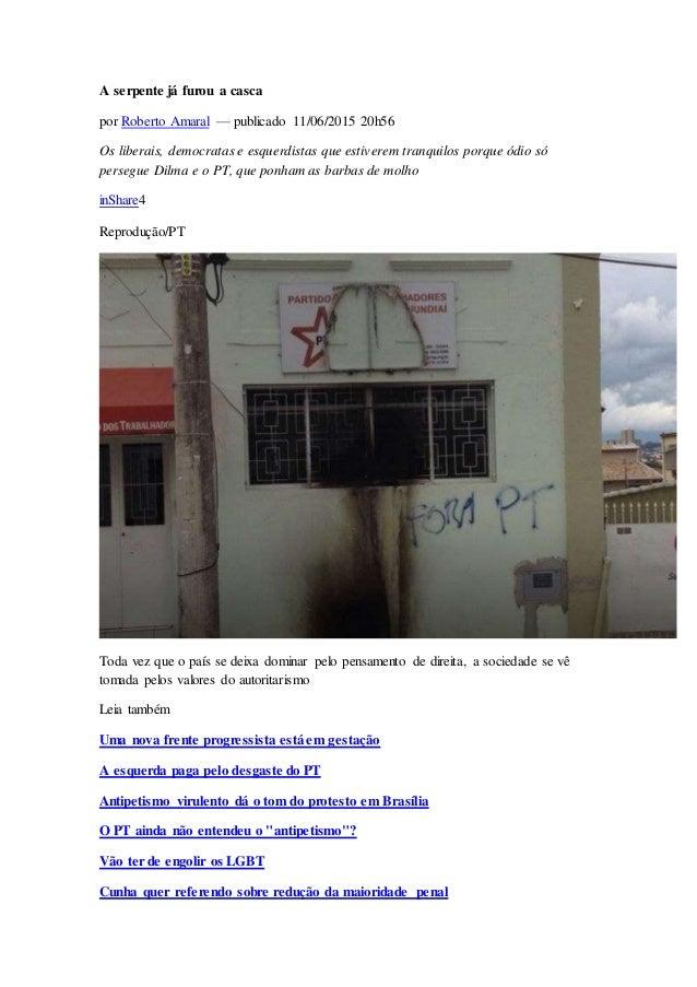 A serpente já furou a casca por Roberto Amaral — publicado 11/06/2015 20h56 Os liberais, democratas e esquerdistas que est...