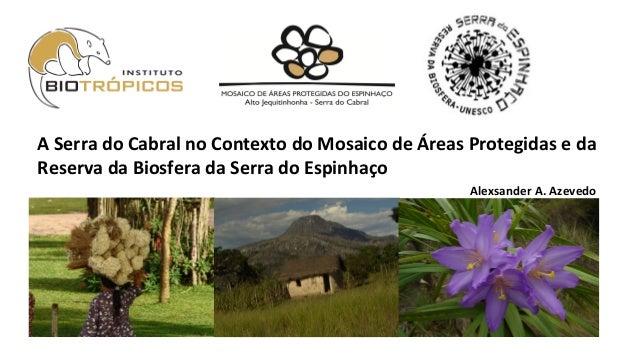 A  Serra  do  Cabral  no  Contexto  do  Mosaico  de  Áreas  Protegidas  e  da   Reserva  da  ...