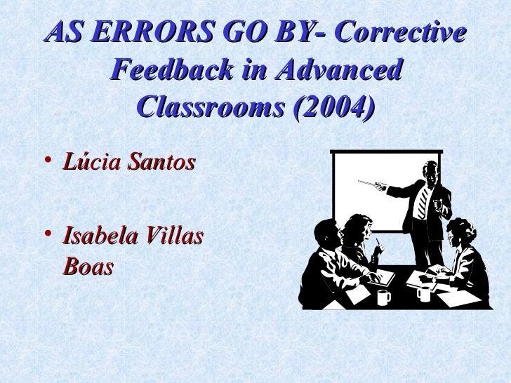 AS ERRORS GO BY- Corrective    Feedback in Advanced     Classrooms (2004)• Lúcia Santos• Isabela Villas  Boas