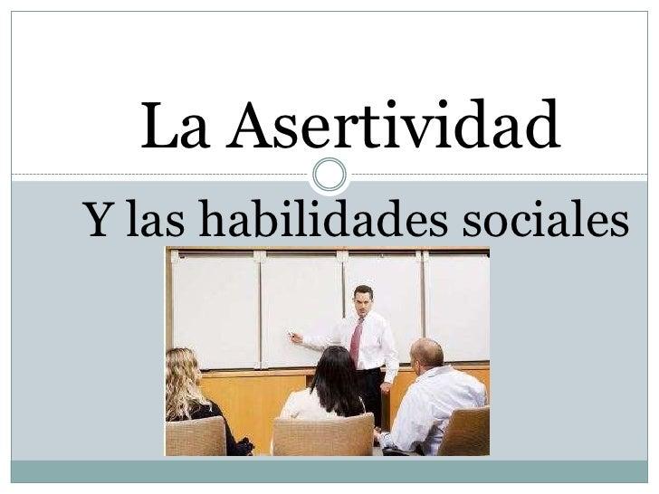 La AsertividadY las habilidades sociales