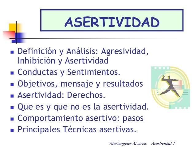 ASERTIVIDAD   Definición y Análisis: Agresividad,    Inhibición y Asertividad   Conductas y Sentimientos.   Objetivos, ...