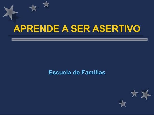 APRENDE A SER ASERTIVO      Escuela de Familias