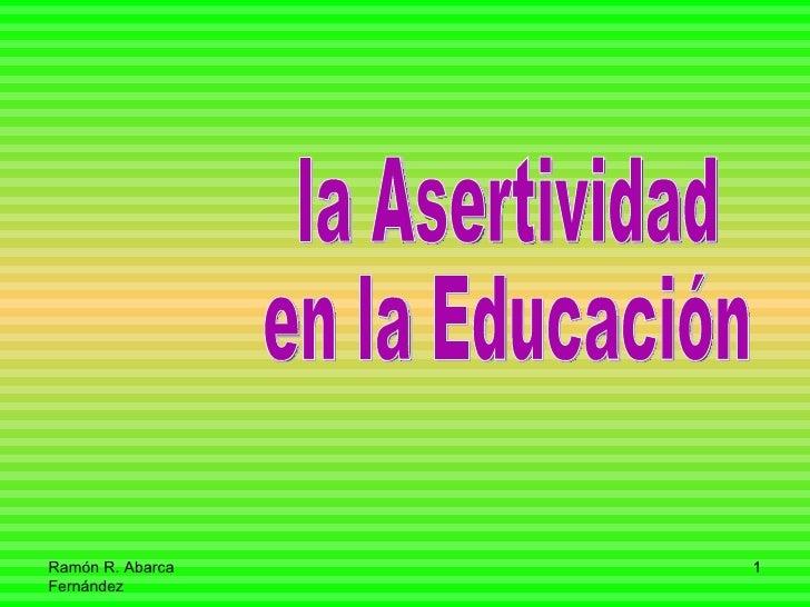Ramón R. Abarca Fernández la Asertividad en la Educación