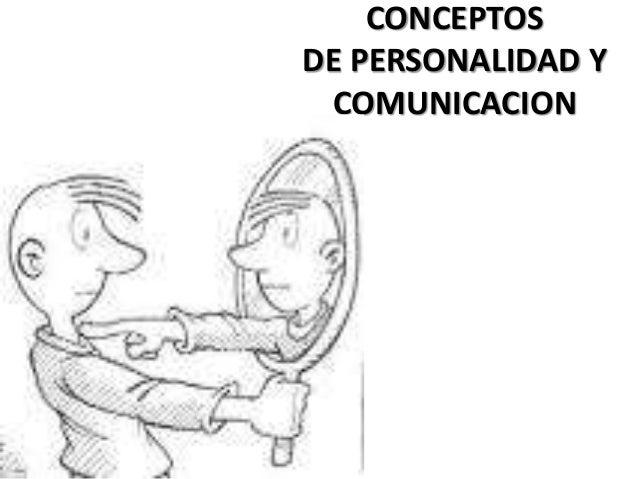 CONCEPTOS DE PERSONALIDAD Y COMUNICACION