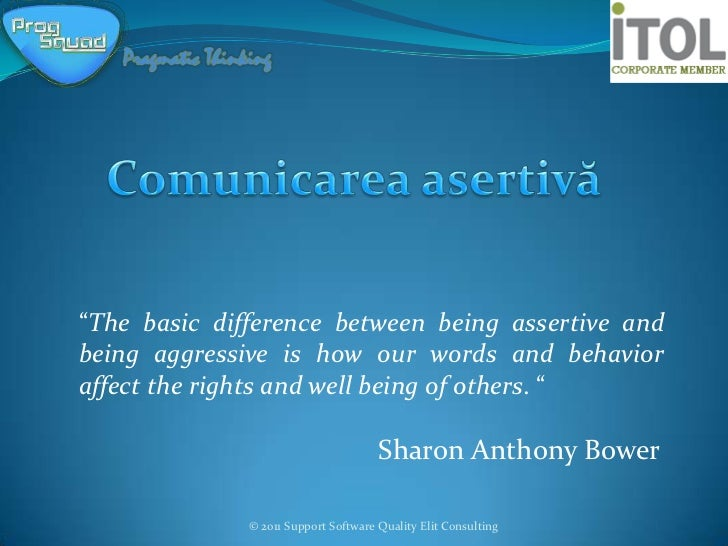 """""""The basic difference between being assertive andbeing aggressive is how our words and behavioraffect the rights and well ..."""