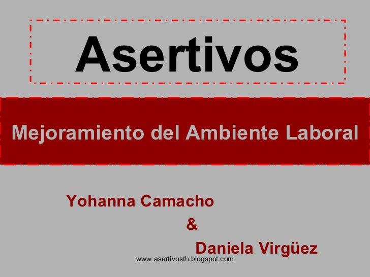 Asertivos Yohanna Camacho & Daniela Virgüez Mejoramiento del Ambiente Laboral