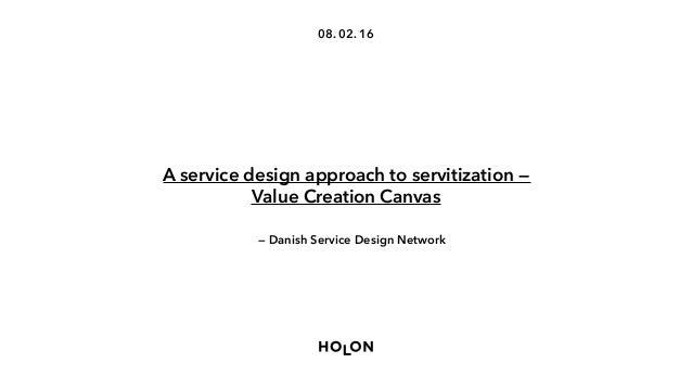 08. 02. 16 A service design approach to servitization — Value Creation Canvas — Danish Service Design Network