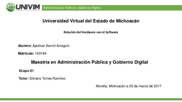 Administración Pública y Gobierno Digital Relación del Hardware con el Software Universidad Virtual del Estado de Michoacá...