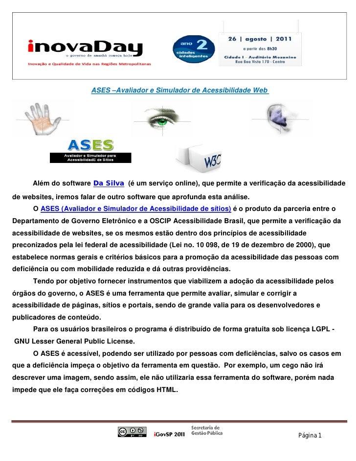 ASES –Avaliador e Simulador de Acessibilidade Web      Além do software Da Silva (é um serviço online), que permite a veri...