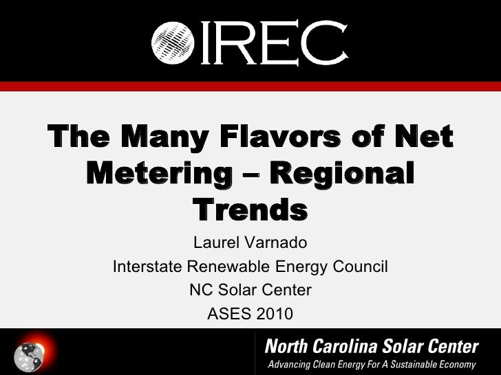 The Many Flavors of Net   Metering Regional         Trends                Laurel Varnado    Interstate Renewable Energy Co...