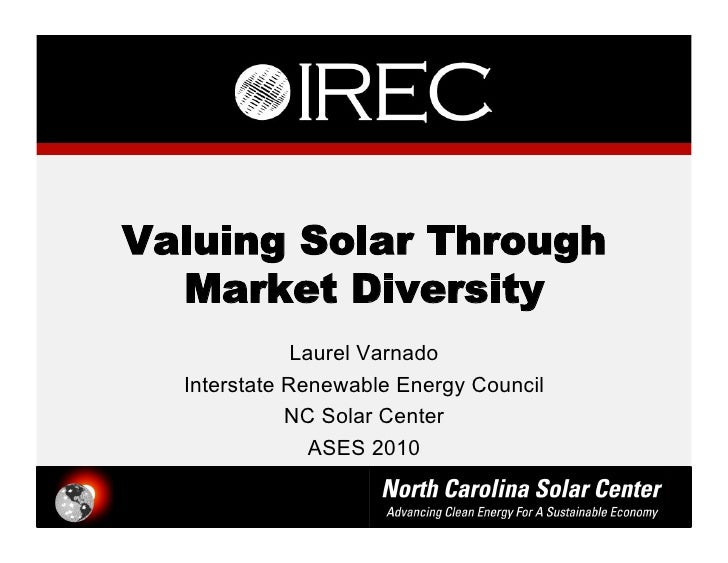 Valuing Solar Through   Market Diversity               Laurel Varnado   Interstate Renewable Energy Council              N...