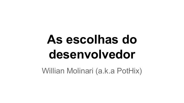 As escolhas do desenvolvedor Willian Molinari (a.k.a PotHix)
