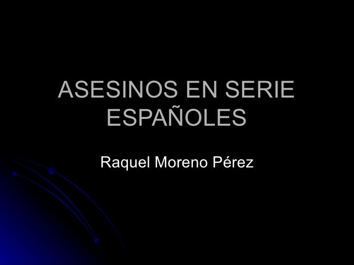 ASESINOS EN SERIE ESPAÑOLES Raquel Moreno Pérez