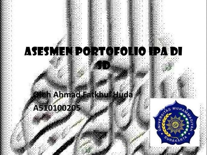 ASESMEN PORTOFOLIO IPA DI           SD Oleh Ahmad Fatkhul Huda A510100205