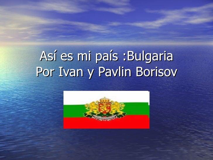 Así es mi país :Bulgaria  Por Ivan y Pavlin Borisov