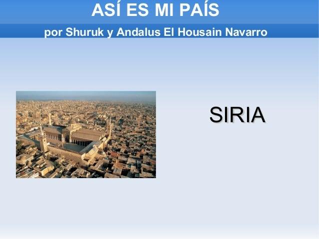 ASÍ ES MI PAÍS    por Shuruk y Andalus El Housain Navarro                                SIRIA