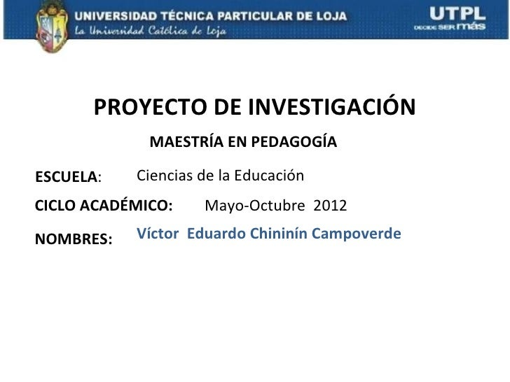 PROYECTO DE INVESTIGACIÓN             MAESTRÍA EN PEDAGOGÍAESCUELA:   Ciencias de la EducaciónCICLO ACADÉMICO:    Mayo-Oct...