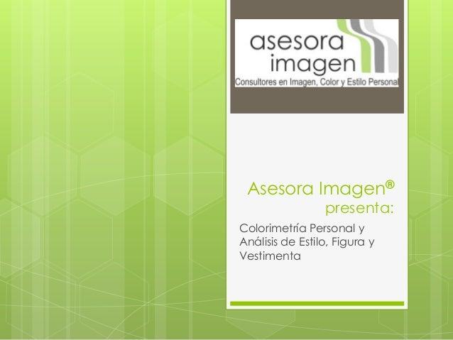 Asesora Imagen®                 presenta:Colorimetría Personal yAnálisis de Estilo, Figura yVestimenta