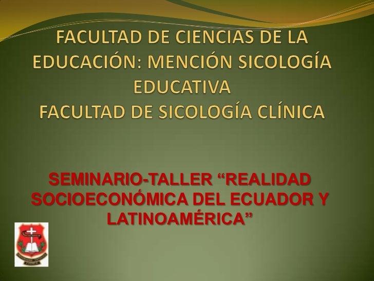 """FACULTAD DE CIENCIAS DE LA EDUCACIÓN: MENCIÓN SICOLOGÍA EDUCATIVAFACULTAD DE SICOLOGÍA CLÍNICA<br />SEMINARIO-TALLER """"REAL..."""