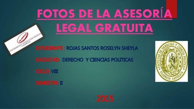 FOTOS DE LA ASESORÍA LEGAL GRATUITA ESTUDIANTE : ROJAS SANTOS ROSELYN SHEYLA FACULTAD: DERECHO Y CIENCIAS POLITICAS CICLO:...