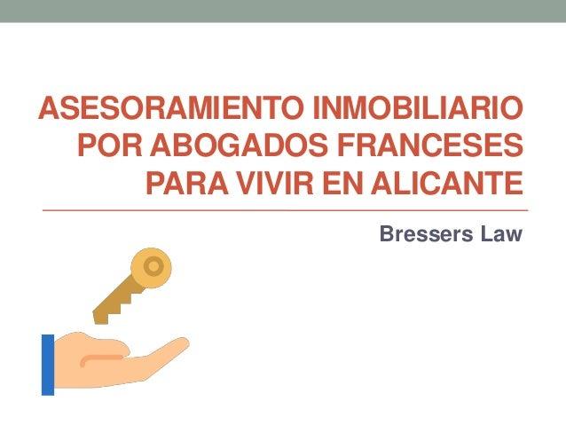 ASESORAMIENTO INMOBILIARIO POR ABOGADOS FRANCESES PARA VIVIR EN ALICANTE Bressers Law