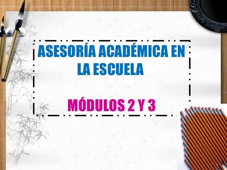 ASESORÍA ACADÉMICA EN LA ESCUELA  MÓDULOS 2 Y 3
