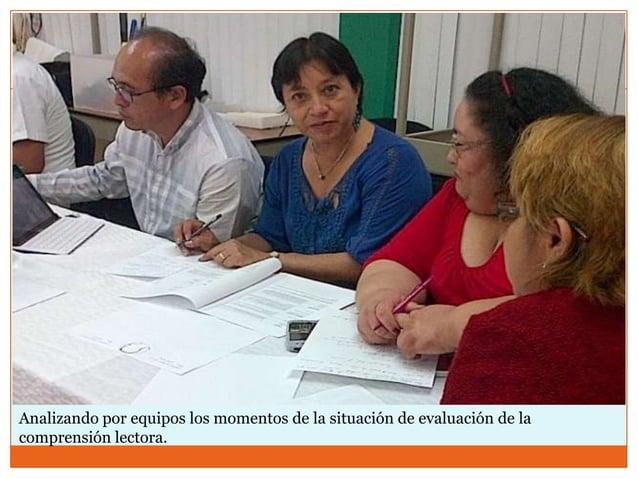 Analizando por equipos los momentos de la situación de evaluación de lacomprensión lectora.