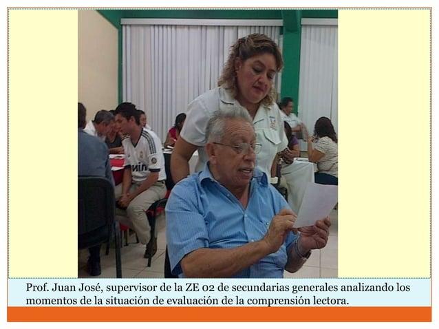 Prof. Juan José, supervisor de la ZE 02 de secundarias generales analizando losmomentos de la situación de evaluación de l...