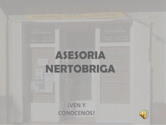 ASESORIA NERTOBRIGA ¡VEN Y CONOCENOS!