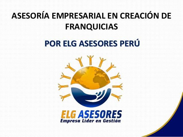 ASESORÍA EMPRESARIAL EN CREACIÓN DE FRANQUICIAS POR ELG ASESORES PERÚ