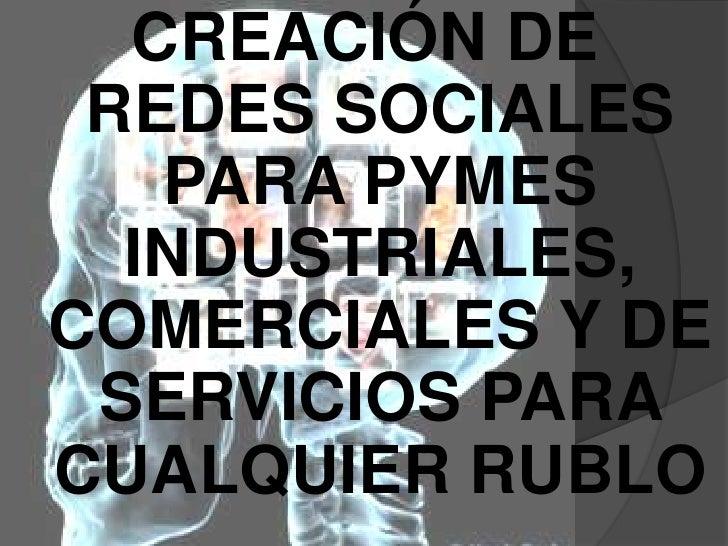 CREACIÓN DE REDES SOCIALES PARA PYMES INDUSTRIALES, COMERCIALES Y DE SERVICIOS PARA CUALQUIER RUBLO<br />