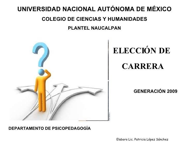 UNIVERSIDAD NACIONAL AUTÓNOMA DE MÉXICO COLEGIO DE CIENCIAS Y HUMANIDADES PLANTEL NAUCALPAN ELECCIÓN DE  CARRERA DEPARTAME...