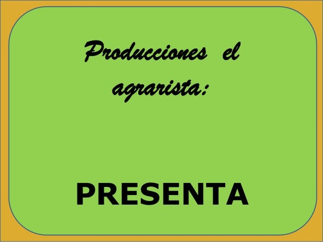Producciones el agrarista:PRESENTAProducciones elagrarista:PRESENTA