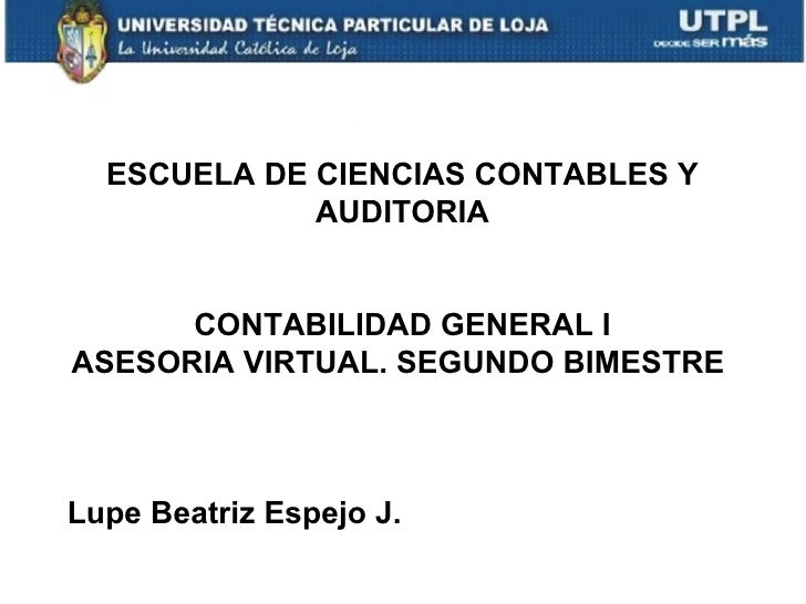 ESCUELA DE CIENCIAS CONTABLES Y             AUDITORIA      CONTABILIDAD GENERAL IASESORIA VIRTUAL. SEGUNDO BIMESTRELupe Be...