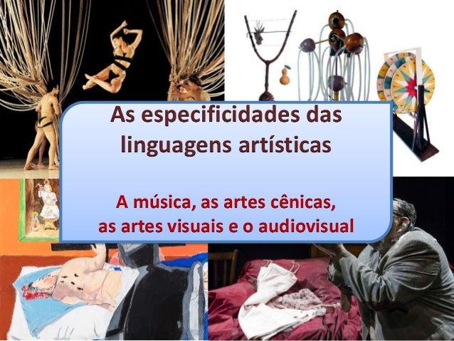As especificidades das linguagens artísticas A música, as artes cênicas, as artes visuais e o audiovisual