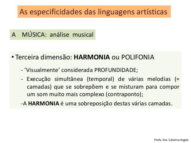 • Terceira dimensão: HARMONIA ou POLIFONIA - 'Visualmente' considerada PROFUNDIDADE; - Execução simultânea (temporal) de v...
