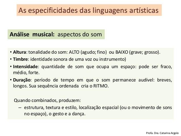 • Altura: tonalidade do som: ALTO (agudo; fino) ou BAIXO (grave; grosso). • Timbre: identidade sonora de uma voz ou instru...