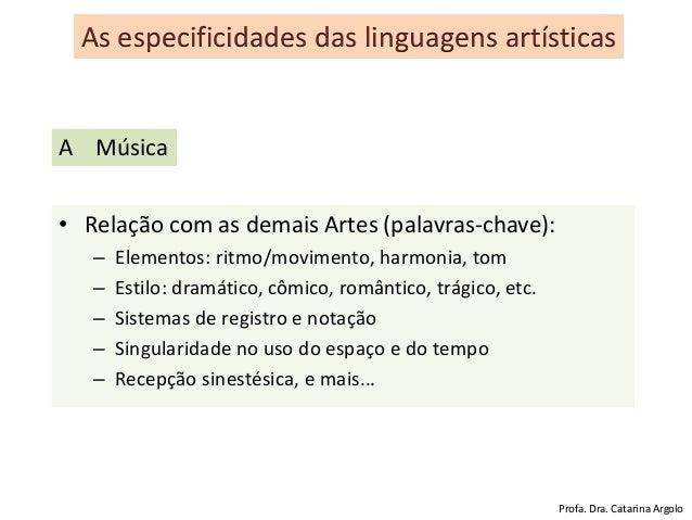 • Relação com as demais Artes (palavras-chave): – Elementos: ritmo/movimento, harmonia, tom – Estilo: dramático, cômico, r...