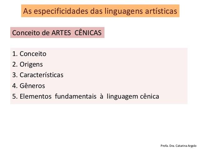 1. Conceito 2. Origens 3. Características 4. Gêneros 5. Elementos fundamentais à linguagem cênica As especificidades das l...