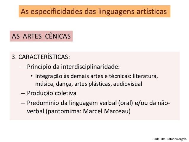 3. CARACTERÍSTICAS: – Princípio da interdisciplinaridade: • Integração às demais artes e técnicas: literatura, música, dan...