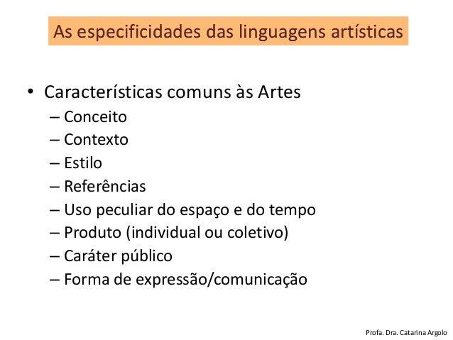 • Características comuns às Artes – Conceito – Contexto – Estilo – Referências – Uso peculiar do espaço e do tempo – Produ...