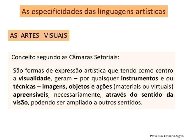 Conceito segundo as Câmaras Setoriais: São formas de expressão artística que tendo como centro a visualidade, geram – por ...